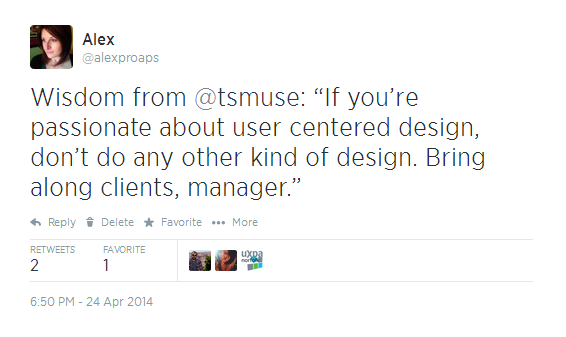 "Tweet: ""If you're passionate about user centered design don't do any other kind of design. Bring along clients and managers."""
