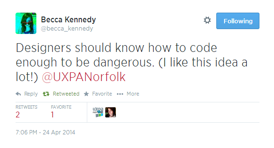 "Tweet: ""Designers should know how to code enough to be dangerous."" I like this a lot!"